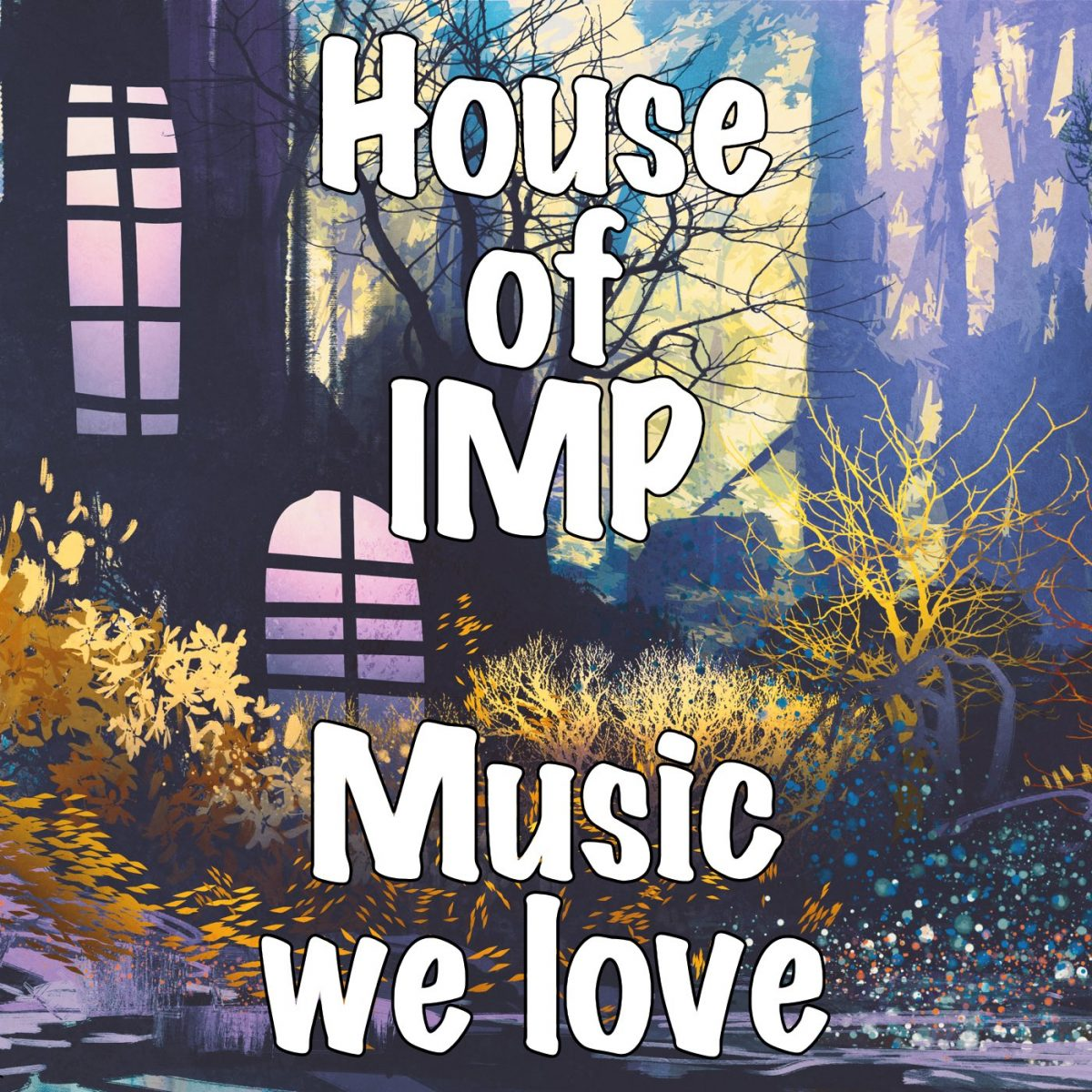 House of Imp The music we love - Mostly metal, possibly prog, wholly homegrown, and the people making it.